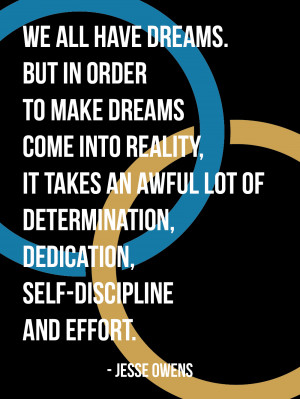 ... awful lot of determination, dedication, self-discipline, and effort