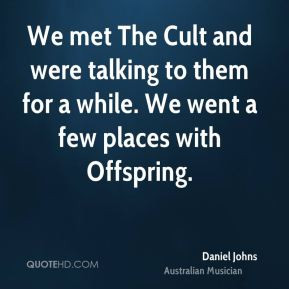 Daniel Johns - We met The Cult and were talking to them for a while ...