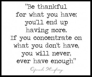 Be thankful for what you have youll end up having more if you ...