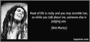 of life is rocky and you may stumble too, so while you talk about me ...