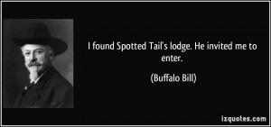 found Spotted Tail's lodge. He invited me to enter. - Buffalo Bill
