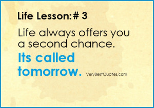 Life-lesson quote # 3: Life always offers you a second chance