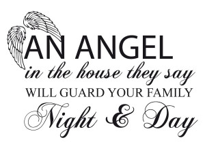 An Angels In The House They Say Will Guard Your Family Night & Day.