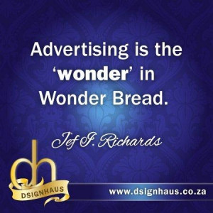 Advertising is the 'wonder' in Wonder Bread. - Jef I. Richards