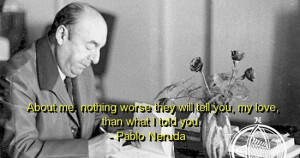 Pablo neruda, quotes, sayings, my love, about yourself, quote
