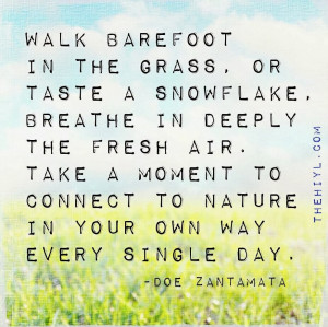 ... Take a moment to connect to nature in your own way every single day