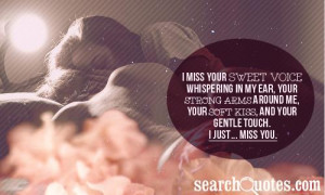 miss your sweet voice whispering in my ear, your strong arms around ...