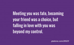 Image for Quote #26525: Meeting you was fate, becoming your friend was ...