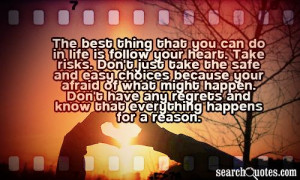 The best thing that you can do in life is follow your heart. Take ...