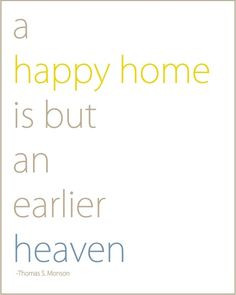 "... heaven as a continuation of the ideal home."" David O. McKay quote"