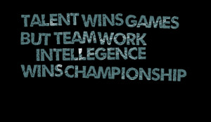 Quotes Picture: talent wins games but team work
