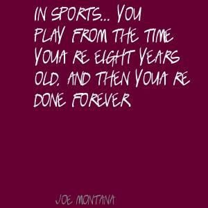 Joe Montana~ In sports..you play