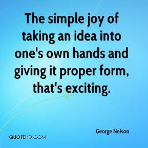 George Nelson - The simple joy of taking an idea into one's own hands ...