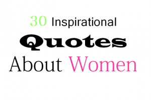30 Inspirational Quotes About Women February 22, 2012 Lifestyle 5 ...
