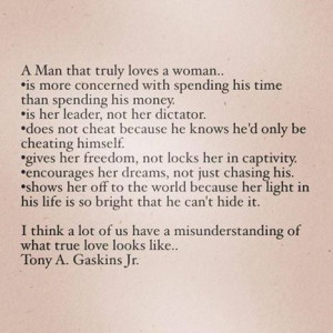 man that truly loves a woman can't and won't hide it ...
