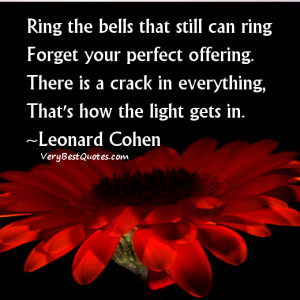 Ring the bells that still can ring Forget your perfect offering. There ...