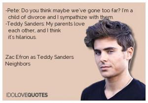 ... Neighbor, Efron Quotes, Zac Efron, Teddy Sander, Movie Quotes