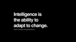 Intelligence is the ability to adapt to change. – Stephen Hawking