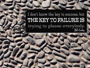 don't know the key to success, but THE KEY TO FAILURE IS