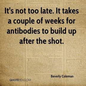 It's not too late. It takes a couple of weeks for antibodies to build ...