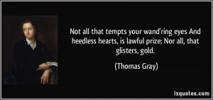 Not all that tempts your wand'ring eyes And heedless hearts, is lawful ...
