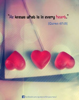 "He knows what is in every heart."" [Quran 67:13]Website 