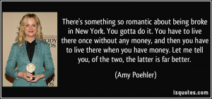 so romantic about being broke in New York. You gotta do it. You ...