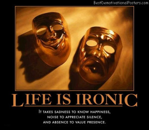 Life Is Ironic – It take sadness to know happiness, noise to ...