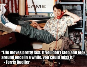 The Most Powerful Quotes Of Our Time - Ferris Bueller's Day Off