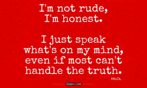 not rude, I'm honest. | Quotes on Slapix.com