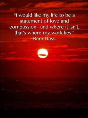 would like my life to be a statement of love and compassion-and ...