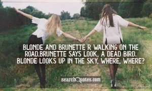 Blonde and brunette r walking on the road. brunette says Look, a dead ...