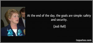... end of the day, the goals are simple: safety and security. - Jodi Rell