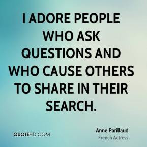 anne parillaud quotes i adore people who ask questions and who cause ...