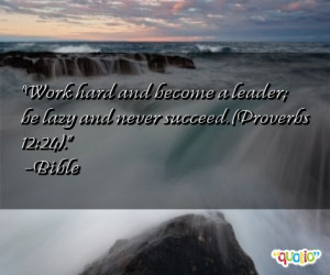 Work hard and become a leader; be lazy and never succeed. (Proverbs 12 ...