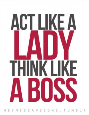 act like a lady, work like a boss, quotes