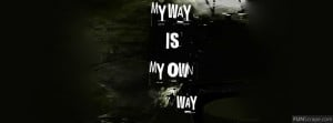 My Way Is My Own Way Used: 54 times