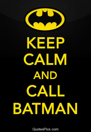 Keep calm and call Batman – Anonymous