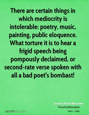 There are certain things in which mediocrity is intolerable: poetry ...