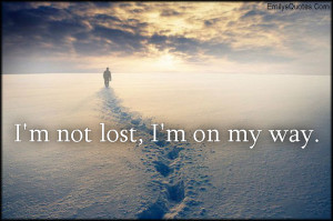not lost, I'm on my way.""