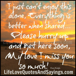 ... hurry up and get here soon, My love I miss you so much! ~Karen Kostyla