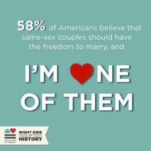 marriage equality. 58% of Americans believe that same sex couples ...