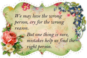 wrong person for the wrong reason but one thing is sure, mistakes help ...