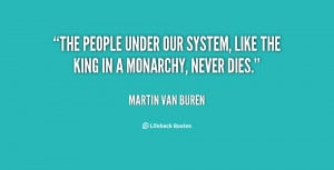 The people under our system, like the king in a monarchy, never dies ...