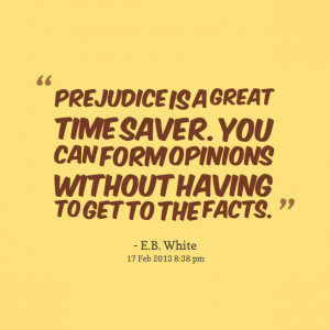 Quotes Picture: prejudice is a great time saver you can form opinions ...
