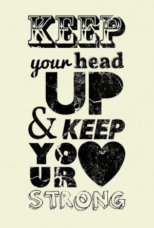 Keep Your Head Up & Keep Your Heart Strong. by Bruno Chaves Abatti on ...