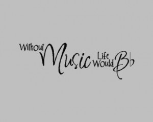 ... Music Life Would B....Music Wall Quotes Words Sayings Wall Lettering