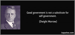 Good government is not a substitute for self-government. - Dwight ...