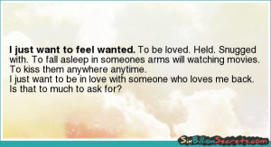 Love - I just want to feel wanted.
