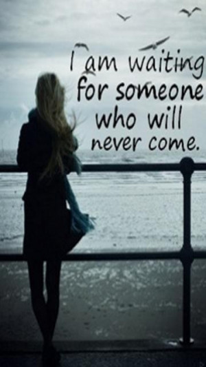 am waiting for someone who will never come